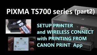 PIXMA TS702 TS704 TS705 (part2) - Printer and Wireless Setup, Canon PRINT Inkjet App