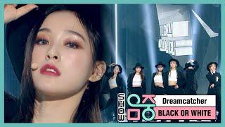 [쇼! 음악중심] 드림캐쳐 -BLACK OR WHITE (Dreamcatcher -BLACK OR WHITE) 20200328