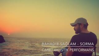 Bahadır Sağlam - Sorma (Canlı Akustik Performans)