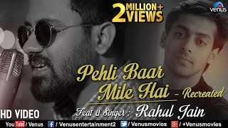 Pehli Baar Mile Hai - Recreated | Rahul Jain | Saajan | Salman Khan | Latest Hindi Song 2018
