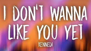 kennedi - i don't wanna like you yet (Lyrics) - YouTube