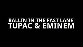 BALLIN IN THE FAST LANE (REMIX)- TUPAC & EMINEM
