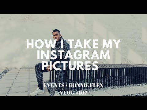 HOW I TAKE MY INSTAGRAM PICTURES • EVENTS • RONNIE FLEX l VLOG 107
