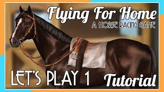 TUTORIAL - Flying For Home : A Horse Racing Game - Let's Play #1