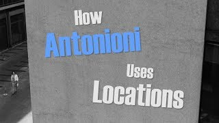 How Antonioni Uses Locations