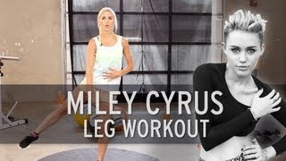 Miley Cyrus Workout: Sexy Legs by XHIT Daily