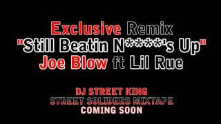 Still Beatin N****'s Up Remix Joe Blow Ft Lil Rue