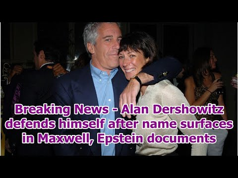 Breaking News – Alan Dershowitz defends himself after name surfaces in Maxwell, Epstein documents