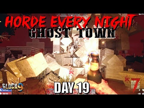 7 Days To Die - Horde Every Night (Day 19) Ghost Town