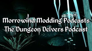 Morrowind Modding Podcasts - The Dungeon Delvers Podcast