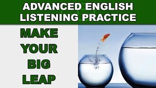 Make Your Big Leap - Speak English Fluently - Advanced English Listening Practice - 85