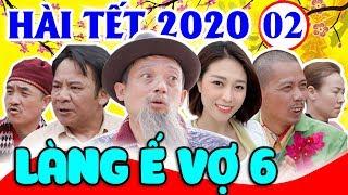 Hài Tết 2020 | Làng Ế Vợ 6 - Tập 2 | Phim Hài Chiến Thắng, Bình Trọng, Quang Tèo Mới Nhất 2020