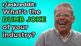 AskReddit - What's the DUMB JOKE of your industry? 😒🙄 Reddit Post | Best of Reddit