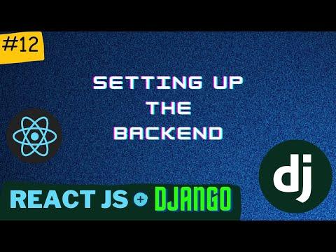 Setting up the Backend | Django React Series | PT - 12 thumbnail