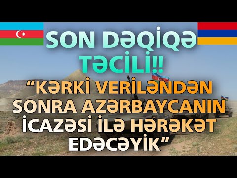 """SON DƏQİQƏ! TƏCİLİ: """"Kərki veriləndən sonra Azərbaycanın icazəsi ilə hərəkət edəcəyik"""""""