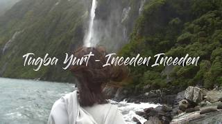 Tugba Yurt-Inceden-Inceden Lyrics