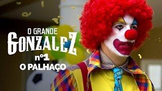 O GRANDE GONZALEZ - EP01: O PALHAÇO