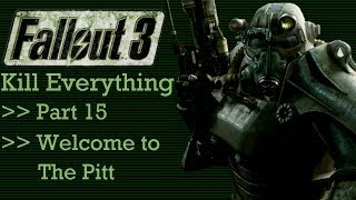 Fallout 3: Kill Everything - Part 15 - Welcome to the Pitt