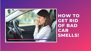 How To Get Rid of Bad Car Smells!