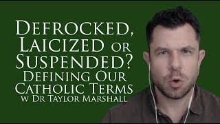 Defrocked, Laicized or Suspended: How do Bad Priests Get Removed? (Dr Taylor Marshall #155)