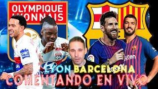 O.LYON Vs BARCELONA | COMENTANDO EN VIVO : OCTAVOS DE FINAL - UEFA CHAMPIONS LEAGUE 2018/19