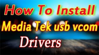 How To Install Usb MTK Mtk65xx preloader On Windows 7 64bit 32bit