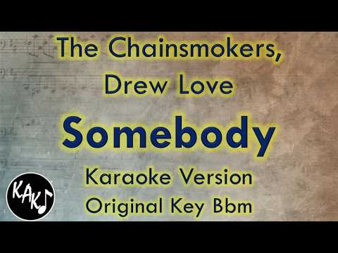 The Chainsmokers, Drew Love - Somebody Karaoke Lyrics Cover Instrumental HD Original Key Bbm