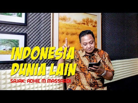 Indonesia Dunia Lain, Sajak: Adhie M Massardi