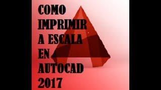 COMO IMPRIMIR A ESCALA ,EN AUTOCAD 2017 RAPIDO Y SENCILLO