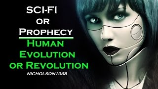 Sci-Fi or Prophecy/Human Evolution or Revolution! Nicholson1968
