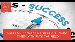 Success Principles For Challenging Times With Jack Canfield