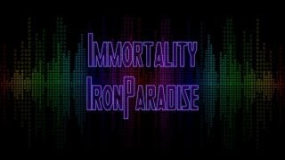 Immortality - IronParadise