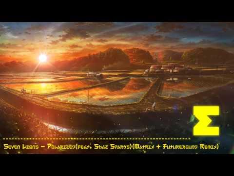 [HD] Drum & Bass: Seven Lions - Polarized(feat. Shaz Sparks)(Matrix & Futurebound Remix)