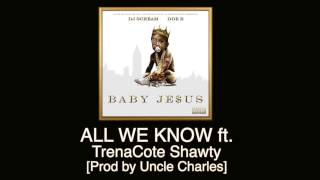 Doe B - All We Know ft. TrenaCote Shawty [Prod by Mannie Fresh]