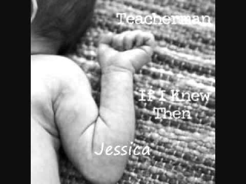 Teacherman If I Knew Then Jessica
