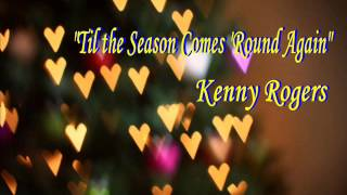 TIL THE SEASON COMES ROUND AGAIN  - KENNY ROGERS