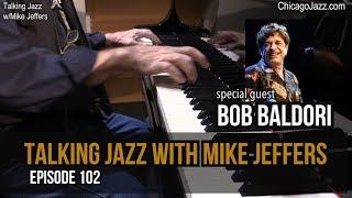 TALKING JAZZ with Bob Baldori - EPISODE 102
