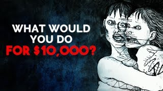 """What Would You Do For $10,000?"" Creepypasta"