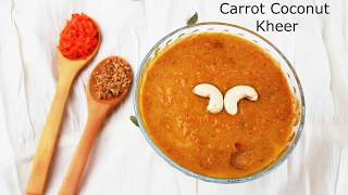 Carrot Coconut Kheer (Sugarless Healthy And Diabetic Friendly Payasam)
