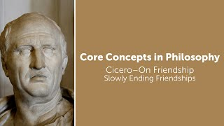Cicero, On Friendship | Slowly Ending Friendships | Philosophy Core Concepts