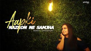 Aap Ki Nazron Ne Samjha - Unplugged Cover | Namita Choudhary | Lata Mangeshkar