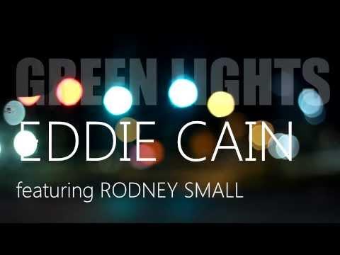 """Green Lights"" Eddie Cain feat. Rodney Small (Offi"