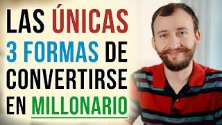 Video: Las ÚNICAS 3 Formas De Convertirse En MILLONARIO