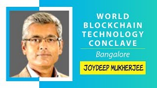 Key Note : Frictionless Enterprise by Joydeep Mukherjee @ World Blockchain Technology, Bangalore