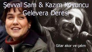 Şevval Sam & Kazım Koyuncu-Gelevera Deresi-Gitar çalım Ve Akorları