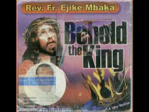 Rev. Fr. Ejike Mbaka C. Behold The King - Leenu Eze Enigwe #4-8