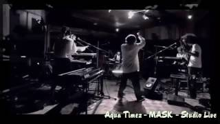 Aqua Timez   MASK   Studio Live
