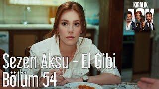 Kiralık Aşk 54. Bölüm - Sezen Aksu - El Gibi