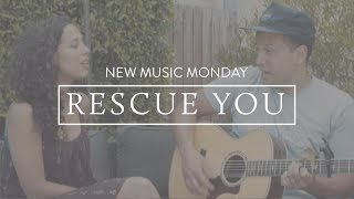 Rescue You - New Music Monday