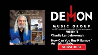 Charlie Landsborough - How Can You Buy Killarney / An Irish Lullaby